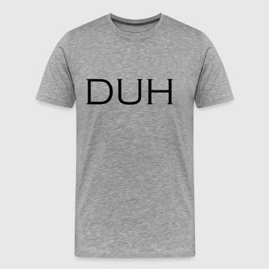 Upper Case Duh - Men's Premium T-Shirt