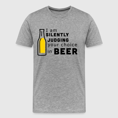 I am silently judging your choice in beer - Men's Premium T-Shirt