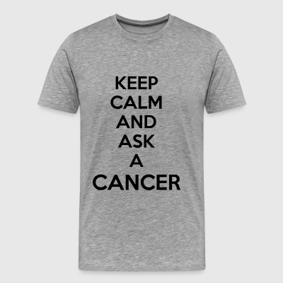 KEEP CALM AND ASK A CANCER ZODIAC SIGN GIFT IDEA - Men's Premium T-Shirt