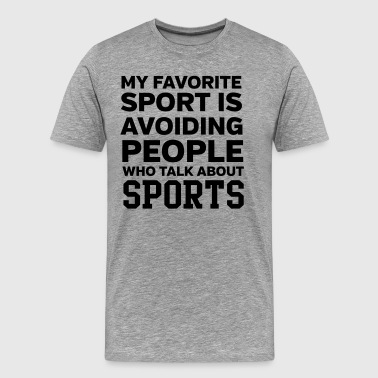 My favorite sport is avoiding people talk sports - Men's Premium T-Shirt