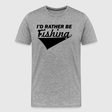 I d rather be Fishing - Men's Premium T-Shirt