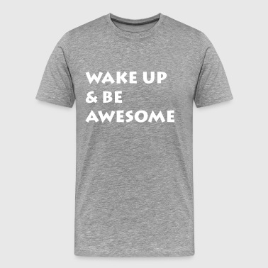 Wake Up & Be Awesome - Men's Premium T-Shirt