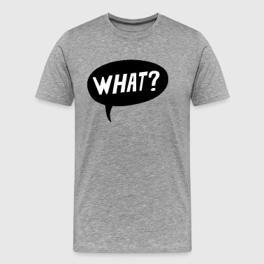 Speech bubble with What?-Question - Men's Premium T-Shirt