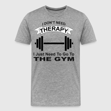 I don't need therapy, I need the gym - Men's Premium T-Shirt