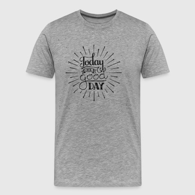 Today is a good day - Men's Premium T-Shirt