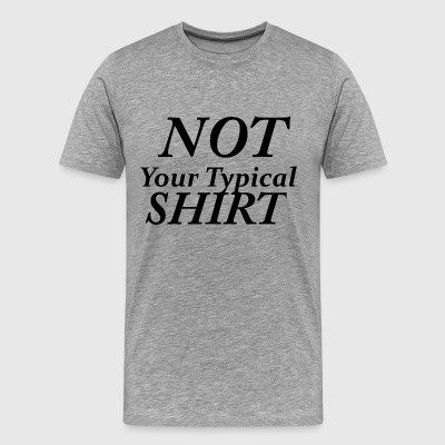Not Your Typical Shirt - Men's Premium T-Shirt
