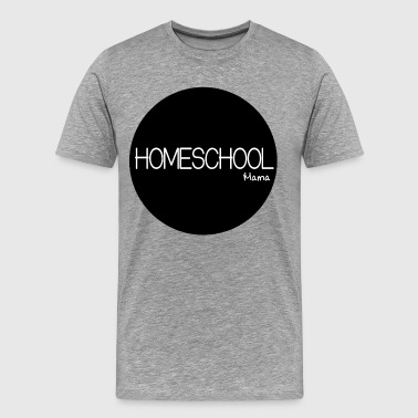 Homeschool Mama - For The Homeschooling Mom - Men's Premium T-Shirt