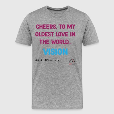 cheers to my oldest love in the world...vision - Men's Premium T-Shirt