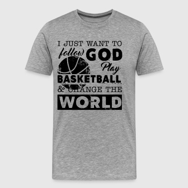 Play Basketball And Change The World Shirt - Men's Premium T-Shirt