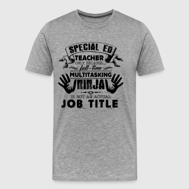 Multitasking Ninja Special Ed Teacher Shirt - Men's Premium T-Shirt