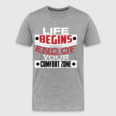 Life Begins at the End of Your Comfort Zone - Men's Premium T-Shirt