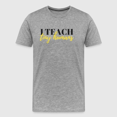 I Teach Tiny Humans - Men's Premium T-Shirt