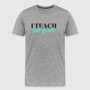 I Teach 3rd Grade - Men's Premium T-Shirt