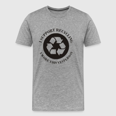 i support recycling i wore this yesterday Funny - Men's Premium T-Shirt