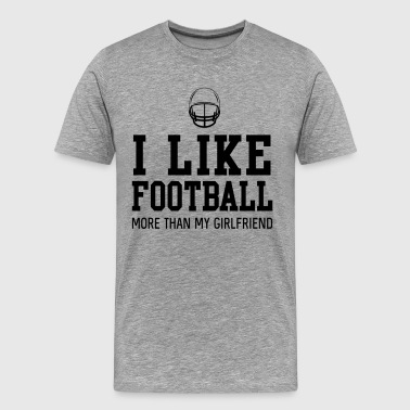 I like football more than my girlfriend - Men's Premium T-Shirt