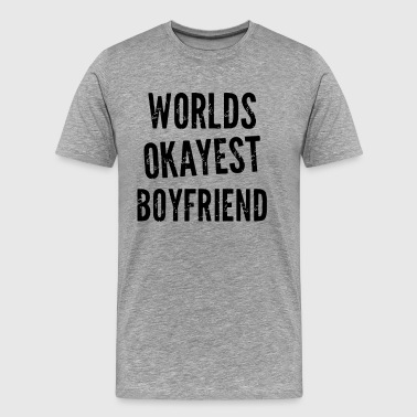 World s Okayest Boyfriend - Men's Premium T-Shirt