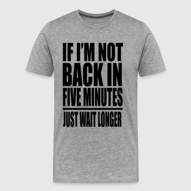 Ace Ventura - If I'm Not Back In 5 Minutes... - Men's Premium T-Shirt