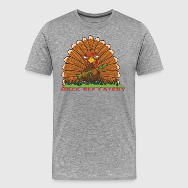 Back Off Fatboy - Thanksgiving Tshirt - Men's Premium T-Shirt
