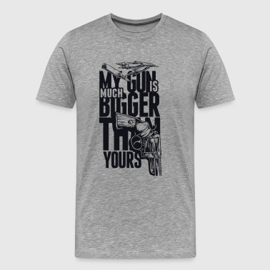 My Gun is Much Bigger Then Your Gun - Men's Premium T-Shirt