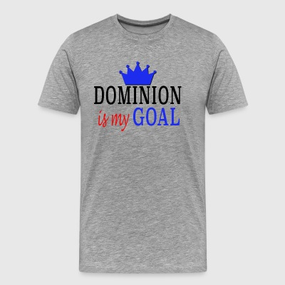 Dominion is my Goal - Men's Premium T-Shirt