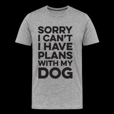 Sorry I Can t I Have Plans With My Dog - Men's Premium T-Shirt