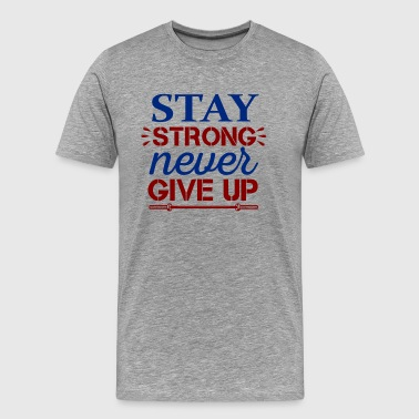 Stay Strong Never Give Up - Men's Premium T-Shirt