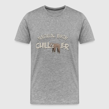 natural born chiller lazy sloth cool chill gift - Men's Premium T-Shirt