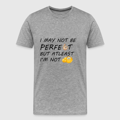 i may not be perfect - Men's Premium T-Shirt