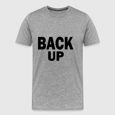 back up - Men's Premium T-Shirt