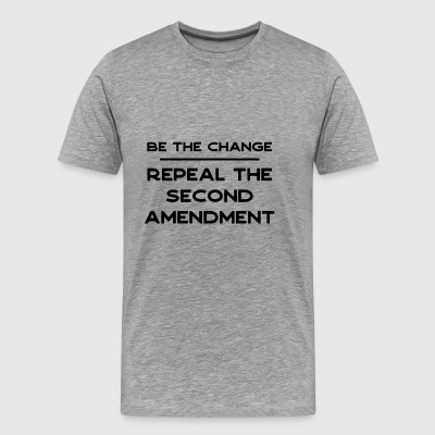 be the change - repeal second amendment - black - Men's Premium T-Shirt