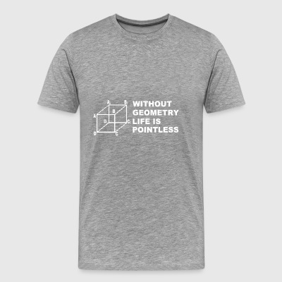 Without Geometry Life Is Pointless Funny Math Scho - Men's Premium T-Shirt