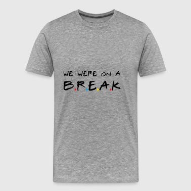 we were on a break - Men's Premium T-Shirt
