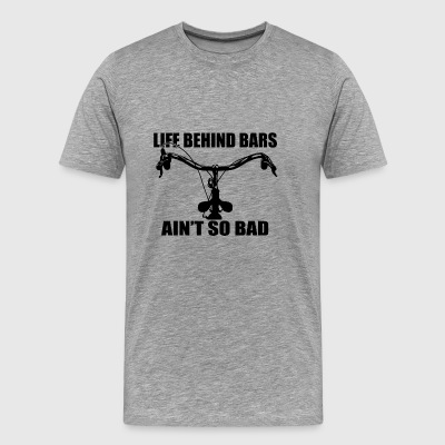 Life behind bars ain't so bad. - Men's Premium T-Shirt