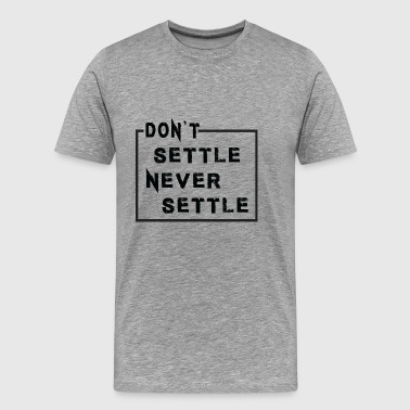 Don't Settle Motivation for Entrepreneurs - Men's Premium T-Shirt