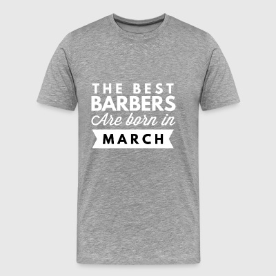 The best Barbers are born in March - Men's Premium T-Shirt
