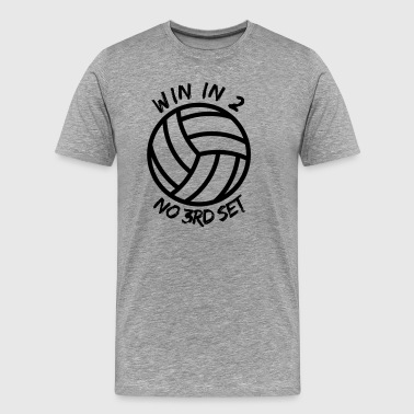 Win In 2 - No 3rd Set Volleyball Shirt - Men's Premium T-Shirt