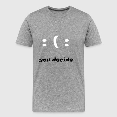 you decide - Men's Premium T-Shirt