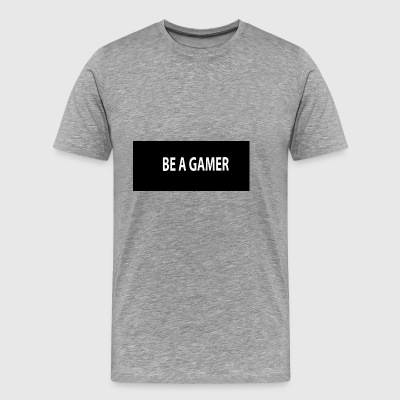 be a gamer. - Men's Premium T-Shirt