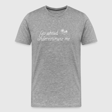 go ahead underestimate me - Men's Premium T-Shirt