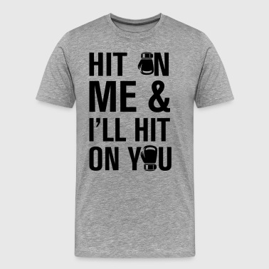 Hit On Me And - Men's Premium T-Shirt