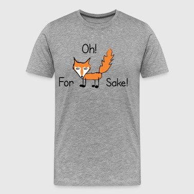Oh For Fox Sake - Men's Premium T-Shirt