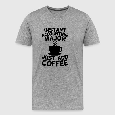 Instant Accounting Major Just Add Coffee - Men's Premium T-Shirt