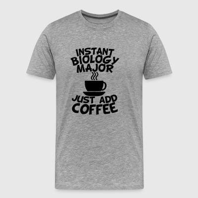 Instant Biology Major Just Add Coffee - Men's Premium T-Shirt