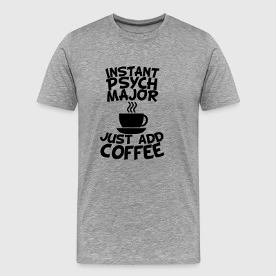 Instant Psych Major Just Add Coffee - Men's Premium T-Shirt