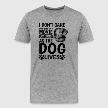 don´t care who dies in a movie as long as the dog - Men's Premium T-Shirt