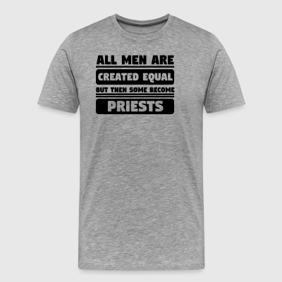All Men Are Created Equal Some Become Priests - Men's Premium T-Shirt