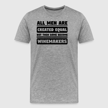 All Men Are Created Equal Some Become Winemakers - Men's Premium T-Shirt