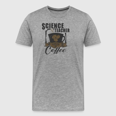 Science Teacher Fueled By Coffee - Men's Premium T-Shirt
