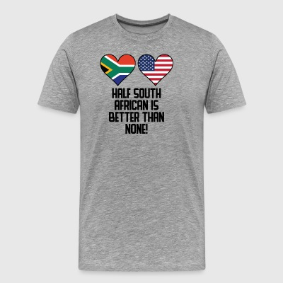 Half South African Is Better Than None - Men's Premium T-Shirt