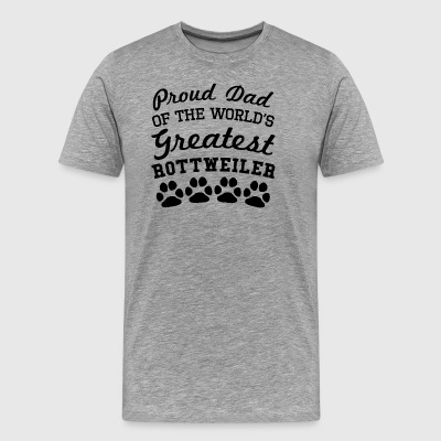 Proud Dad Of The World's Greatest Rottweiler - Men's Premium T-Shirt